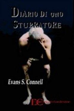 EVAN S CONNELL DIARIO DI UNO STUPRATORE psicopatia violenza stupro sulle donne romanzo Edizioni Clandestine 2007
