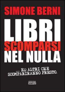 SIMONE BERNI LIBRI SCOMPARSI NEL NULLA Edizioni Simple 2007